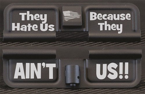 They Hate Us Because They Ain't Us Engraved AR15 Ejection Port Dust Cover - Premium Images Inside & Outside